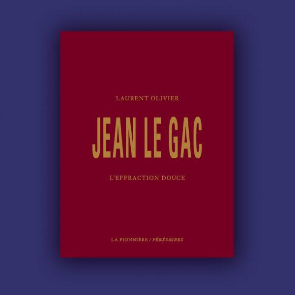 Jean Le Gac : L'Effraction douce