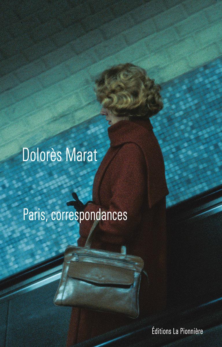 Paris, correspondances de Dolores Marat Editions la Pionnière