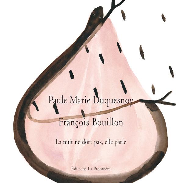 La nuit ne dort pas, elle parle - Texte de Paule Marie Duquesnoy Peintures de François Bouillon