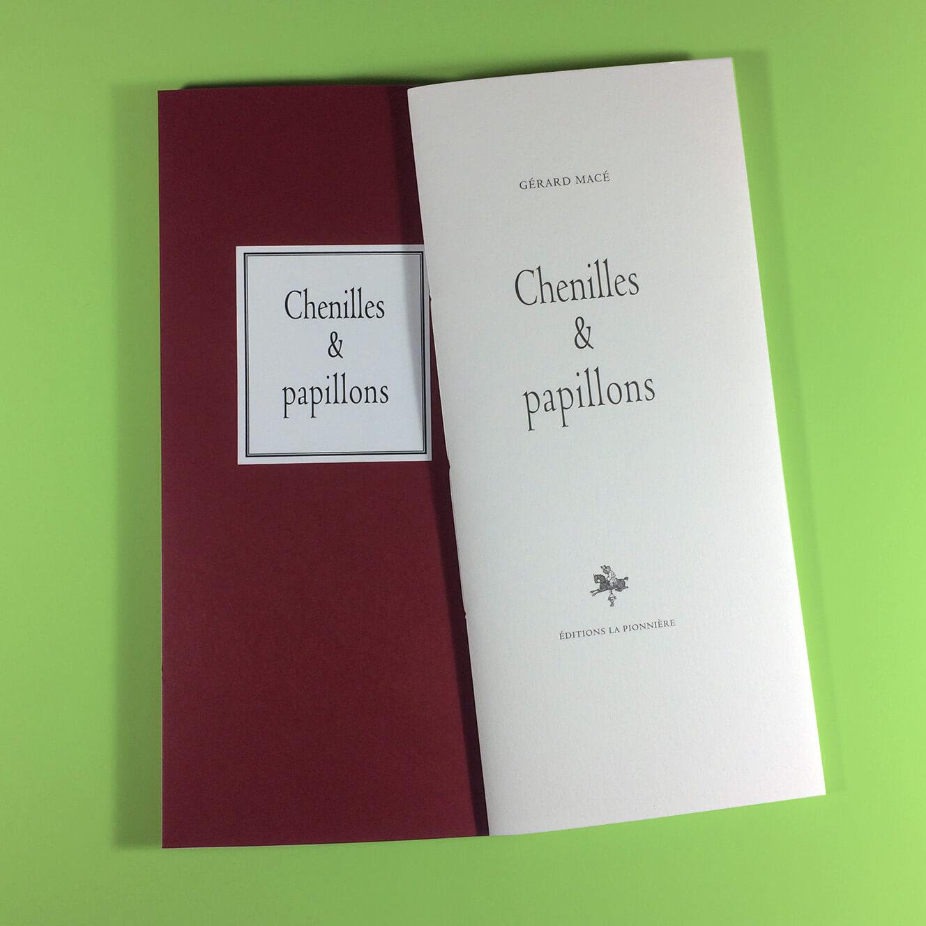 Chenilles & papillons de Gérard Macé (2017) Tirage de tête limité à 25 exemplaires numérotés et signés par l'auteur, accompagnés d'une photographie originale numérotée et signée Format : 13 x 27 cm : 220 €
