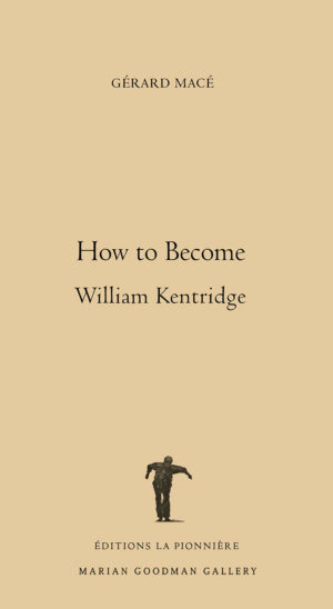 How to Become William Kentridge de Gérard Macé