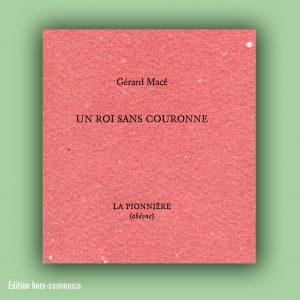Gérard Macé : Un roi sans couronne