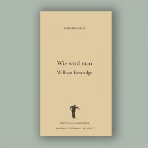 Gérard Macé : Wie wird man William Kentridge